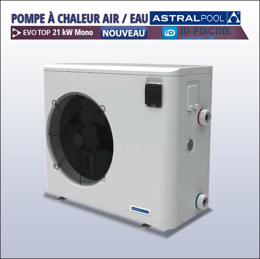 Pompe à chaleur Astral Evo Top 21 kW Mono - remplaçante de la gamme de pompes à chaleur Calor Evo
